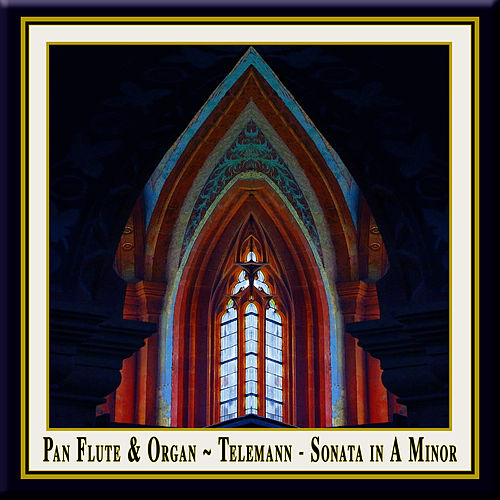 Play & Download Pan Flute & Organ - Telemann: Sonata in A Minor (Originally composed for Oboe & Basso Continuo) by Georg Philipp Telemann | Napster