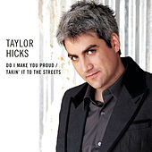 Play & Download Do I Make You Proud / Takin' It To The Streets by Taylor Hicks | Napster