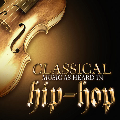 Classical Music As Heard In Hip-Hop by Various Artists