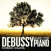 Play & Download Debussy: Music for Piano by Noriko Ogawa | Napster