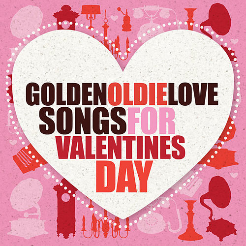 Play & Download Golden Oldie Love Songs for Valentine's Day by Various Artists | Napster