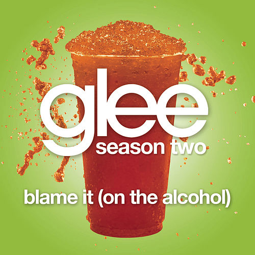 Play & Download Blame It (On The Alcohol) (Glee Cast Version) by Glee Cast | Napster