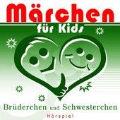 Märchen für Kids - Brüderchen und Schwesterchen (Hörspiel) by Various Artists