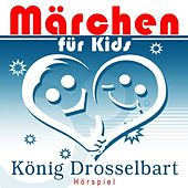 Play & Download Märchen für Kids - König Drosselbart (Hörspiel) by Various Production | Napster