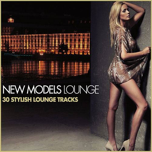 Play & Download New Models Lounge (30 Stylish Lounge Tracks) by Various Artists | Napster