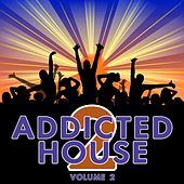 Addicted 2 House, Vol.  2 by Various Artists