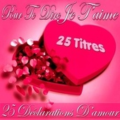Play & Download Pour te dire je t'aime (25 déclarations d'amour) by Various Artists | Napster