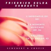 Play & Download Franz Schubert: 4 Imprompus, Op. 901 and 6 moments musicaux, Op. 94 - Fryderyck Chopin: Ballades, Op. 23 and Op. 52 by Friedrich Gulda   Napster