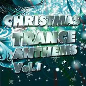 Christmas Trance Anthems, Vol.1 (Best Songs for Xmas, 100  Pure Energy) by Various Artists