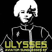 Play & Download Aviator Sunglasses EP by Ulysses   Napster