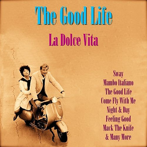 Play & Download The Good Life - La Dolce Vita by Various Artists | Napster