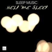 Sleep Music - Help Me Sleep, Ultimate Sleep Remedy to Fall Asleep Fast by Sleep Music Academy
