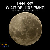 Play & Download Debussy: Clair de Lune Piano and Other Famous Classical Music Composers by Debussy Piano Ensemble | Napster