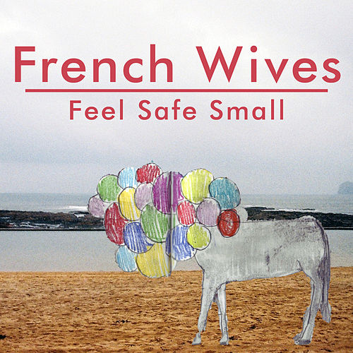 Play & Download Feel Safe Small by French Wives | Napster
