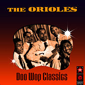 Play & Download Doo Wop Classics by The Orioles | Napster