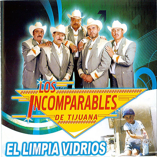 Play & Download EL Limpia Vidrios by Los Incomparables De Tijuana | Napster