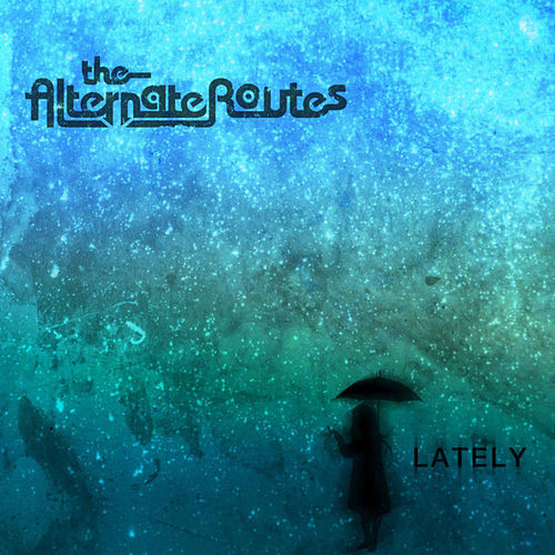 Play & Download Lately by The Alternate Routes | Napster