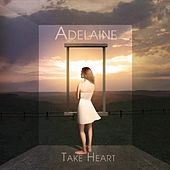 Play & Download Take Heart by Adelaine | Napster