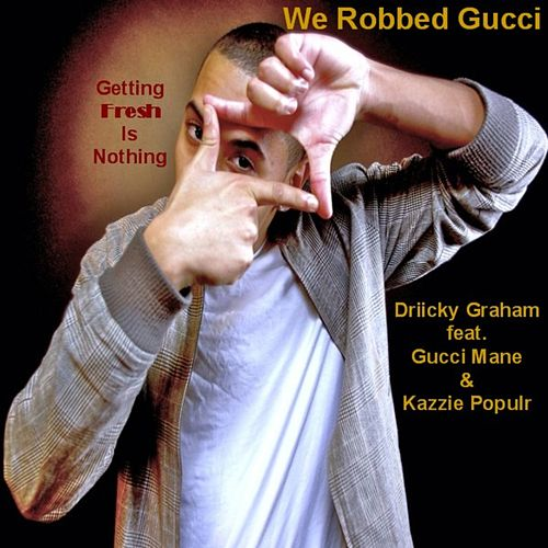 Play & Download We Robbed Gucci (Getting Fresh Is Nothing) by Driicky Graham | Napster