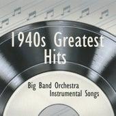 1940s Greatest Hits - Instrumental Big Band Orchestra by Instrumental Big Band Orchestra
