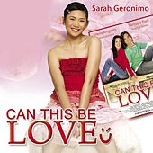 Play & Download Can This Be Love by Sarah Geronimo | Napster