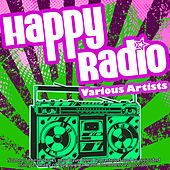 Play & Download Happy Radio by Various Artists | Napster