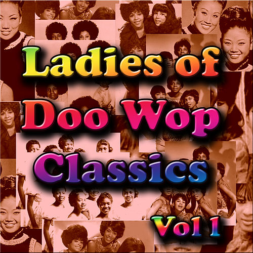 Play & Download Ladies of  Doo Wop Classics Vol 1 by Various Artists | Napster