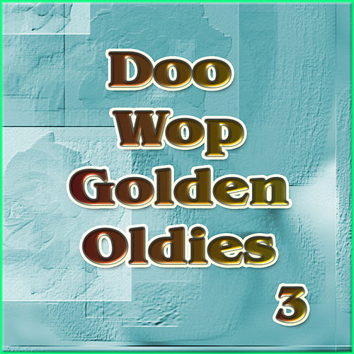 Play & Download Doo Wop Golden Oldies Vol 3 by Various Artists | Napster