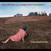 Play & Download Way Cool World by Antsy Mcclain and the Trailer Park Troubadours | Napster