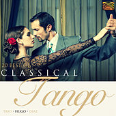 Trio Hugo Diaz: 20 Best of Classical Tango Argentino by Trio Hugo Diaz