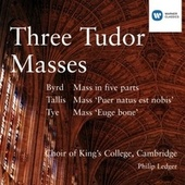 Play & Download Three Tudor Masses - Byrd/Tallis/Tye by Philip Ledger | Napster