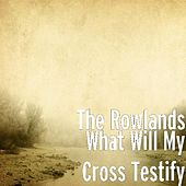 Play & Download What Will My Cross Testify by The Rowlands | Napster