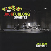 Play & Download And That Happened by The Jack Furlong Quartet | Napster