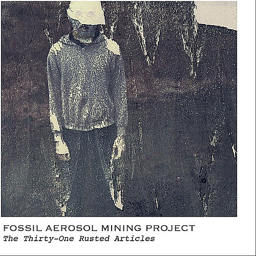 Play & Download The Thirty-One Rusted Articles by Fossil Aerosol Mining Project | Napster