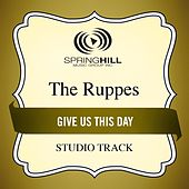 Play & Download Give Us This Day (Studio Track) by The Ruppes | Napster
