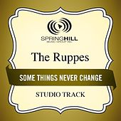 Some Things Never Change (Studio Track) by The Ruppes