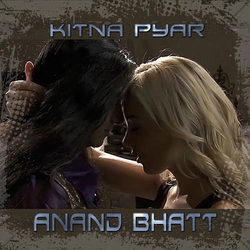 Play & Download Kitna Pyar by Anand Bhatt | Napster