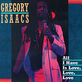 Play & Download All I Have is Love, Love, Love by Gregory Isaacs | Napster