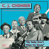 Play & Download My Baby Don't Wear No Shoes by C.J. Chenier | Napster