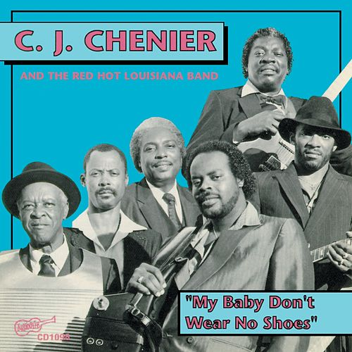 My Baby Don't Wear No Shoes by C.J. Chenier