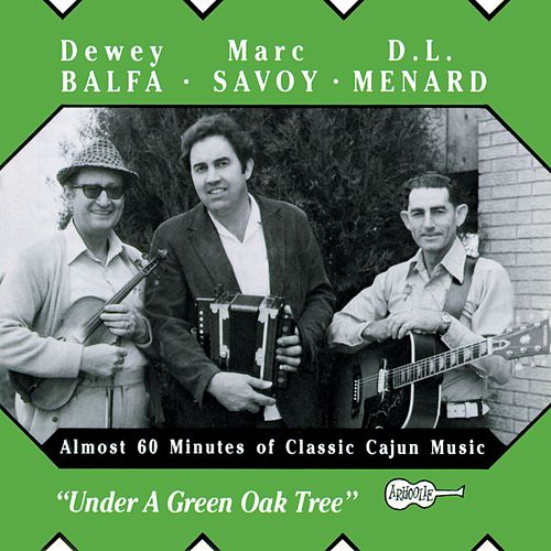 Under A Green Oak Tree by Dewey Balfa
