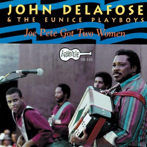 Play & Download Joe Pete Got Two Women by John Delafose | Napster