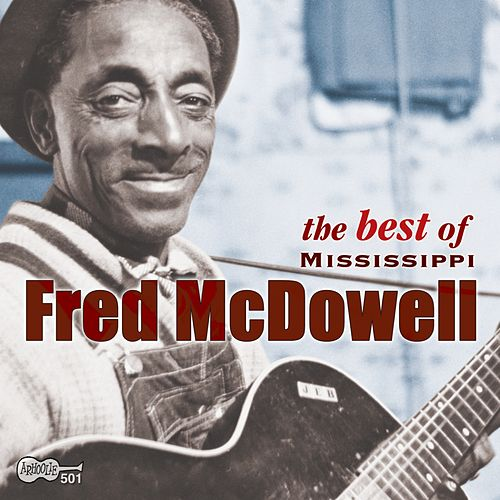 The Best Of Mississippi Fred Mcdowell by Fred McDowell