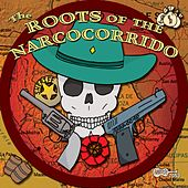 Play & Download The Roots Of The Narcocorrido by Various Artists | Napster