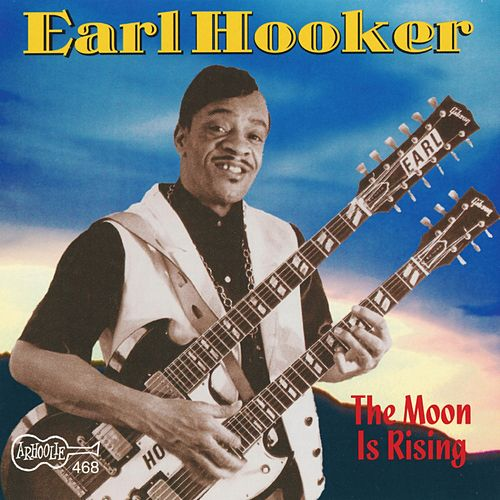 Play & Download The Moon Is Rising by Earl Hooker | Napster