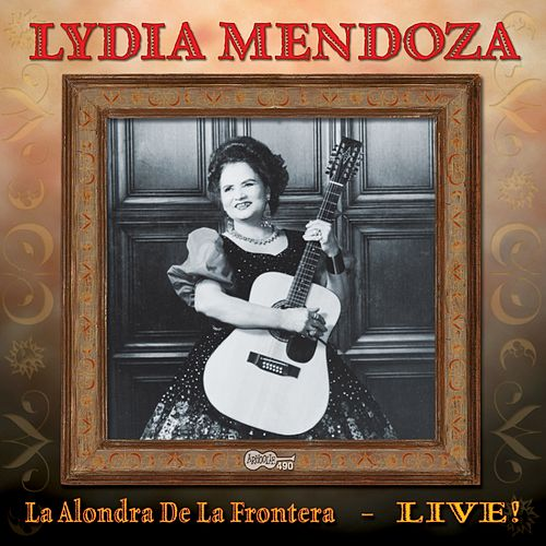 La Alondra De La Frontera - Live! by Lydia Mendoza