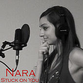 Play & Download Stuck on You by Nara | Napster