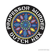 Play & Download Dutch Hex by Professor Murder | Napster