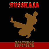 Play & Download Kasatchok Superstar by Russkaja | Napster