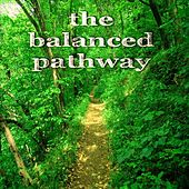 Play & Download The Balanced Pathway by Various Artists | Napster